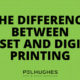 THE DIFFERENCE BETWEEN OFFSET AND DIGITAL PRINTING - PEL HUGHES