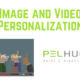 Image and Video Personalization - Pel Hughes Print and Digital Marketing - New Orleans, La