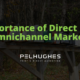 Importance of Direct Mail in Omnichannel Marketing - Pel Hughes print marketing new orleans
