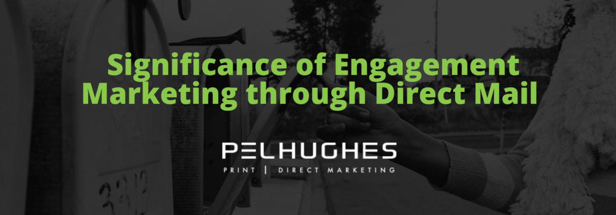 Significance of Engagement Marketing through Direct Mail - Pel Hughes print marketing new orleans