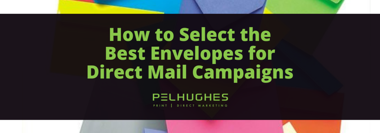 How to Select the Best Envelopes for Direct Mail Campaigns - Pel Hughes print marketing new orleans