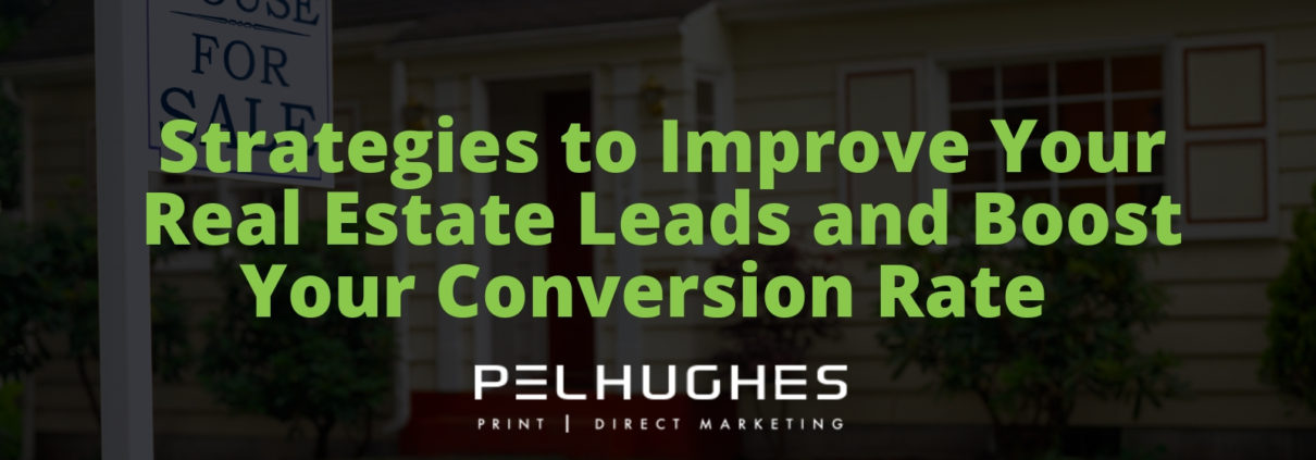 Strategies to Improve Your Real Estate Leads and Boost Your Conversion Rate - Pel Hughes print marketing new orleans