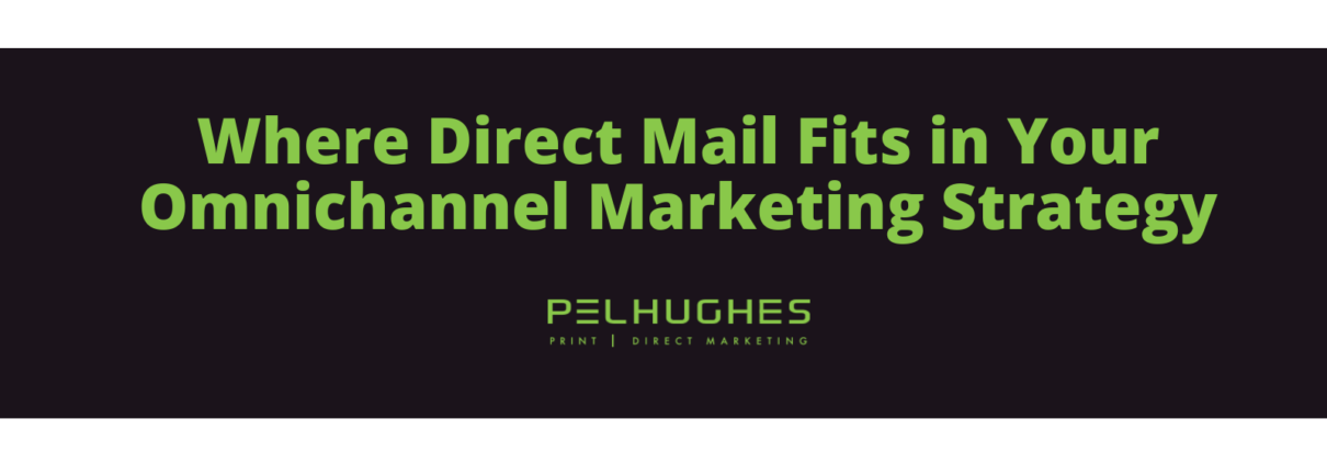 Where Direct Mail Fits in Your Omnichannel Marketing Strategy - Pel Hughes print marketing new orleans