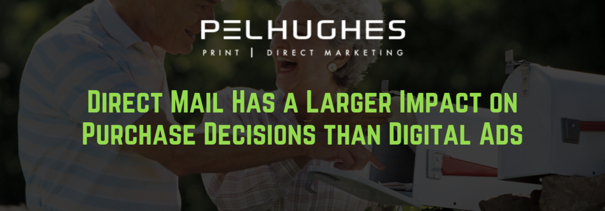 Direct Mail Has a Larger Impact on Purchase Decisions than Digital Ads - pel hughes print marketing new orleans la
