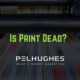 Is Print Dead - pel hughes print marketing new orleans la