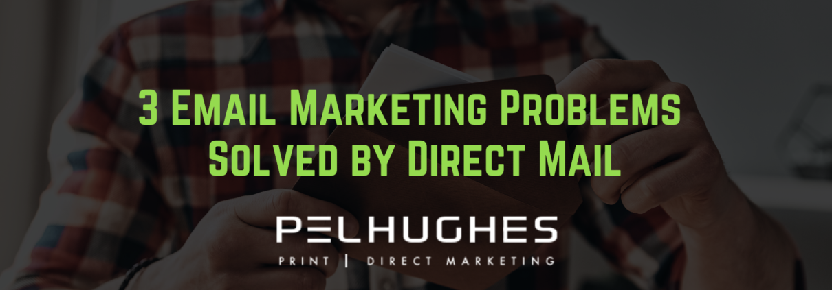 3 Email Marketing Problems Solved by Direct Mail   Pel Hughes