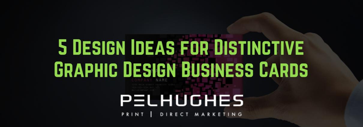 5 Design Ideas for Distinctive Graphic Design Business Cards | Pel Hughes