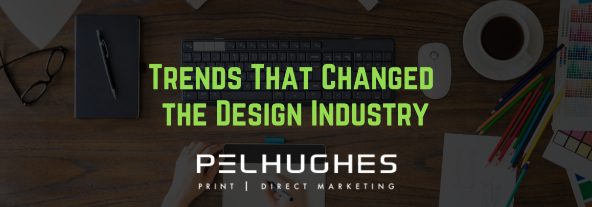 Trends That Changed the Design Industry - pel hughes print marketing new orleans la