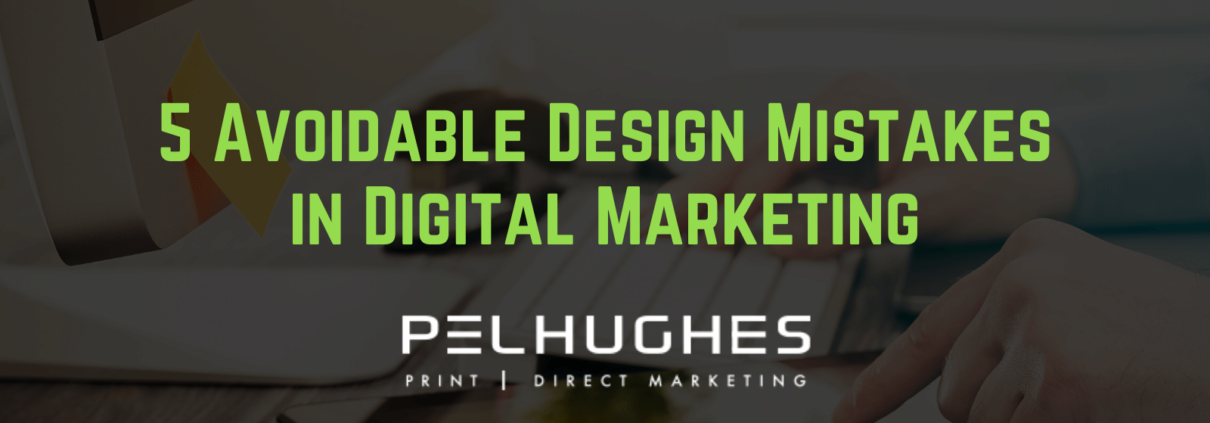 5 Avoidable Design Mistakes in Digital Marketing | Pel Hughes