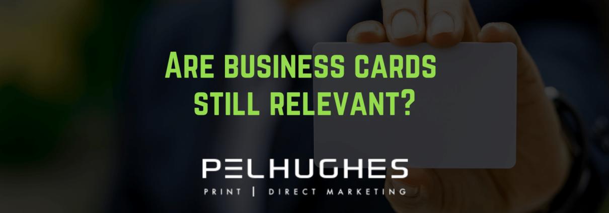 Are business cards still relevant? Pel Hughes Print Marketing