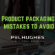 Product packaging mistakes to avoid - pel hughes print marketing new orleans la